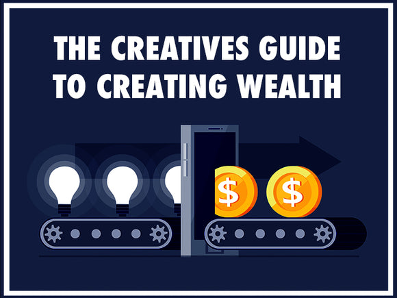 The Creatives Guide to Creating Wealth