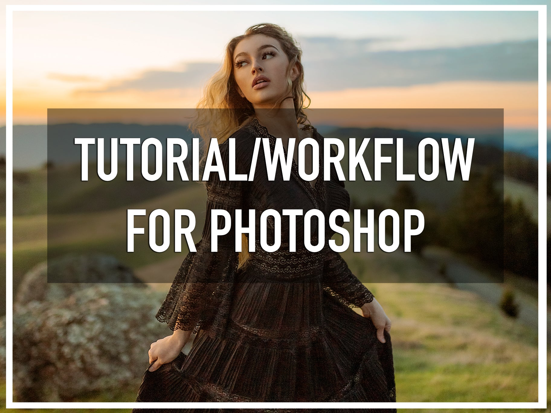 PHOTOSHOP TUTORIAL/WORKFLOW
