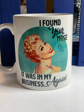Load image into Gallery viewer, Your Nose is in my Business Again Ceramic Mug