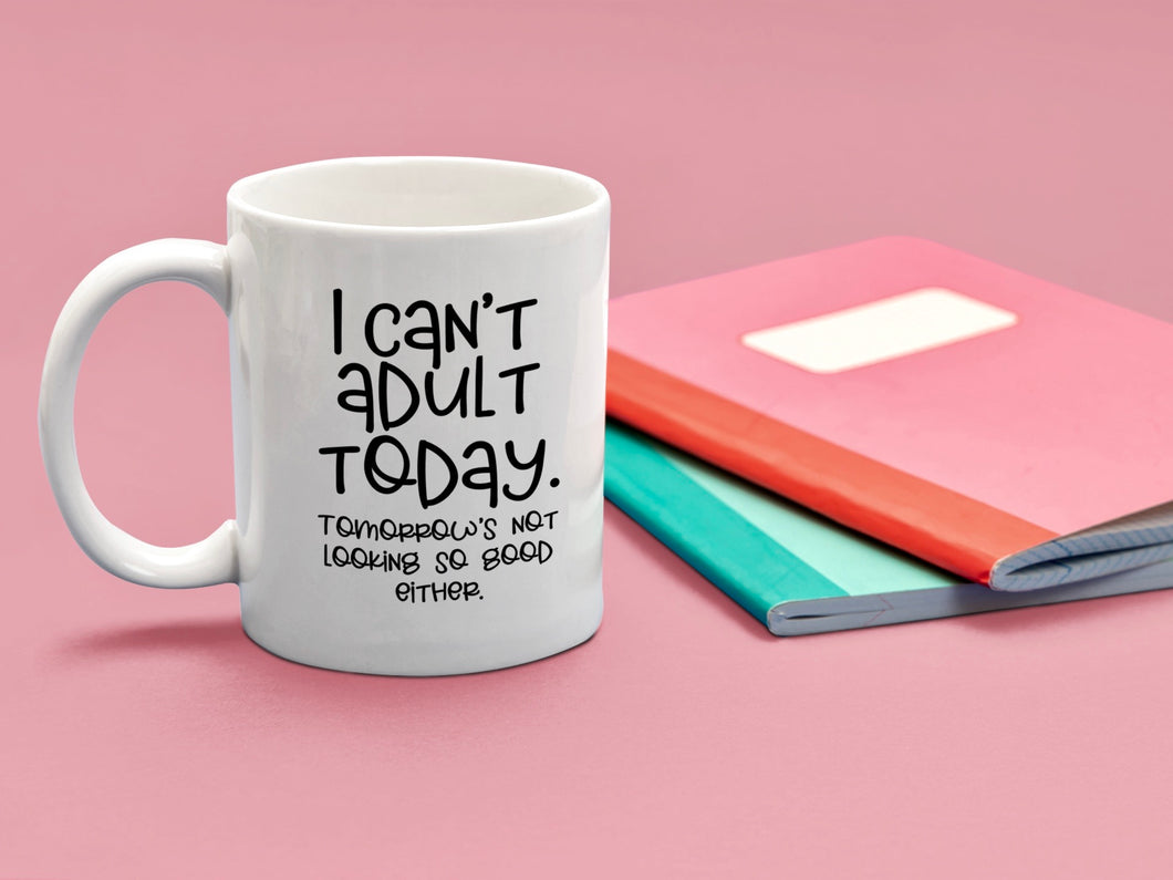 I Can't Adult Today Ceramic Mug