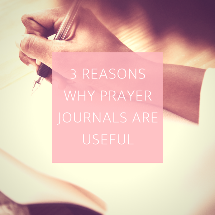 3 Reasons Why  Prayer Journals Are Useful