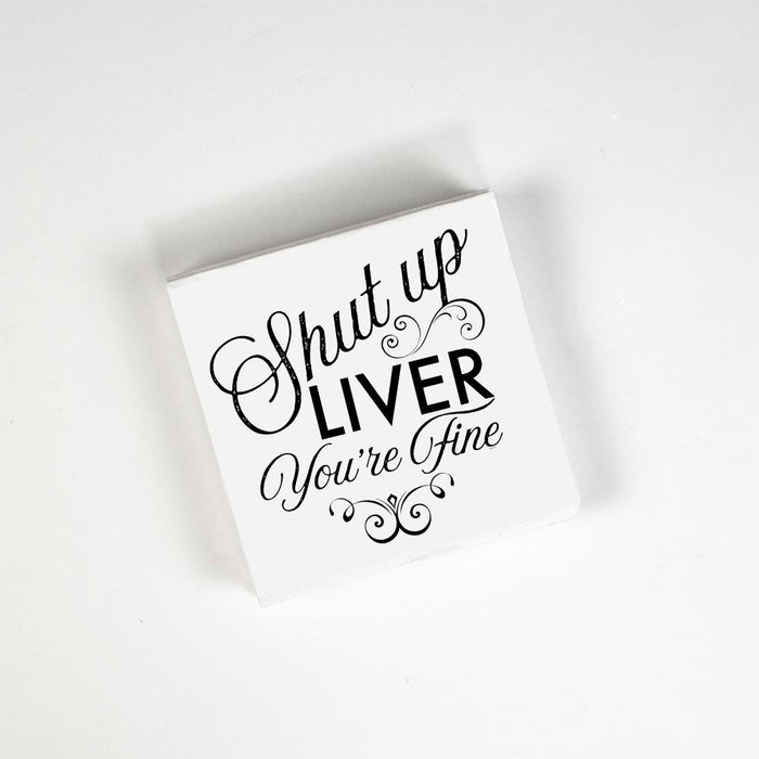 Shut Up Liver You're Fine Cocktail Napkin - Party, Girl!