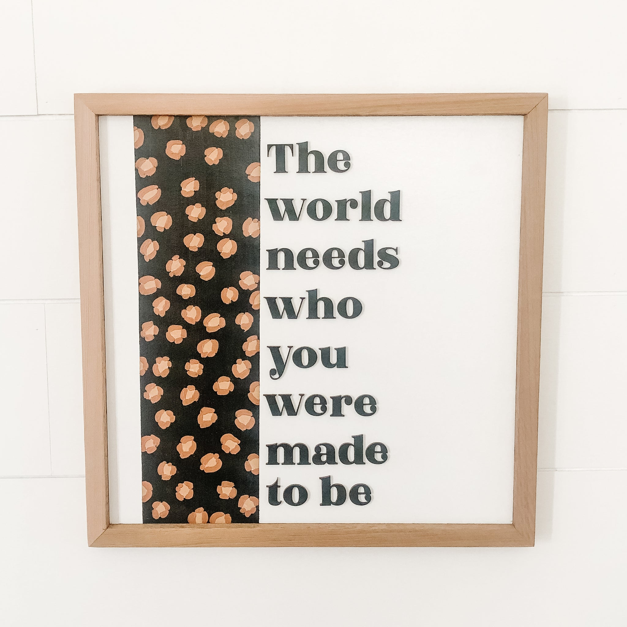The World Needs Who You Were Made to Be Leopard Print Sign