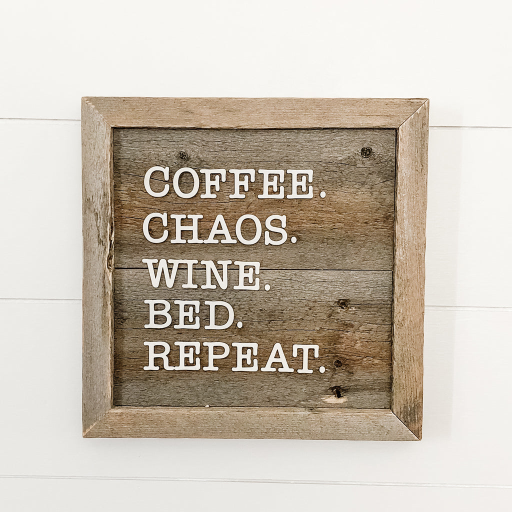 Coffee, Chaos, Wine, Bed, Repeat Sign