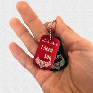 Ride Safe I Need You Keychain Dogtag