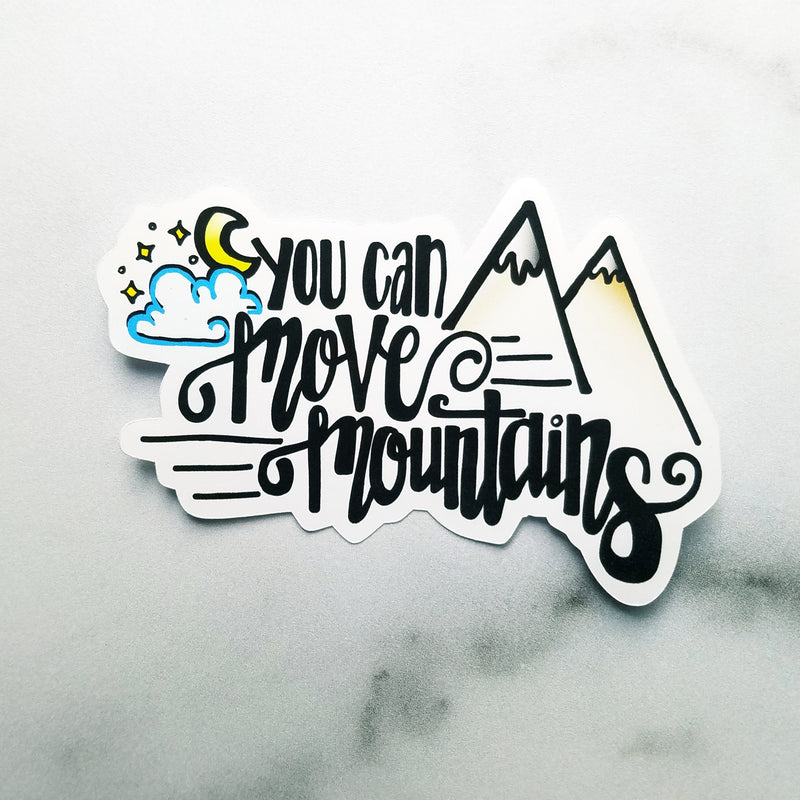 You Can Move Mountains: Stickers or Die Cut - Peel & Heal Studio