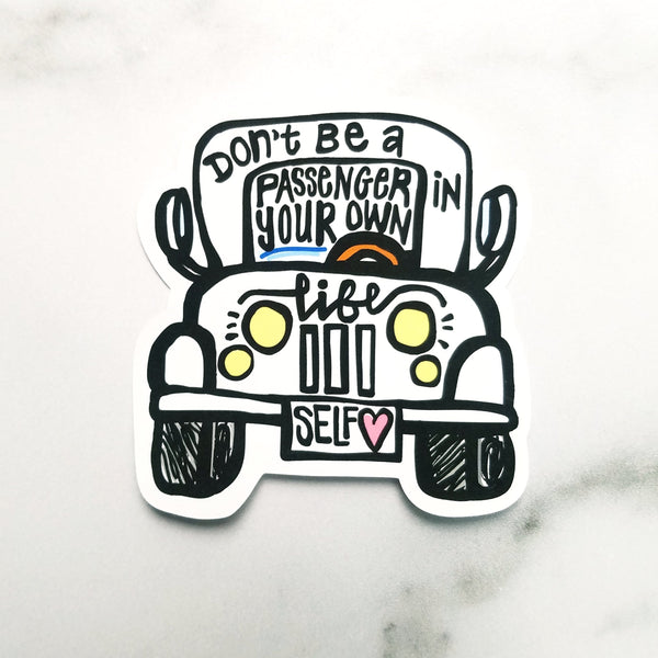 Don't be a passenger in your own life. - Peel & Heal Studio-Die Cut