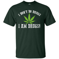 I Don't Do Drugs I Am Drugs