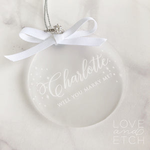 """WILL YOU MARRY ME?"" PERSONALISED PROPOSAL CHRISTMAS BAUBLE - CLASSIC TYPEFACE"
