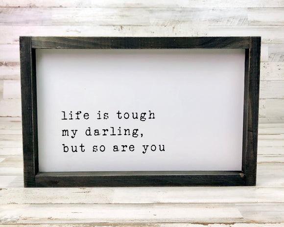 Life is tough my darling, but so are you, Inspirational wall sign, Farmhouse wall decor, Fixer Upper style, Black, white, JaBella Designs