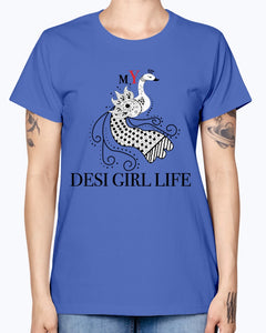 Gildan Ladies Missy T-Shirt 16 colors   MY DESI GIRL Life