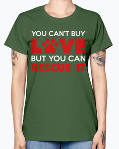 Gildan Ladies Missy T-Shirt. You Can't Buy Love But You Can Rescue It Women's