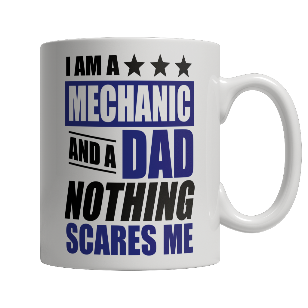 Limited Edition - I Am A Mechanic and A Dad Nothing Scares Me White Mug