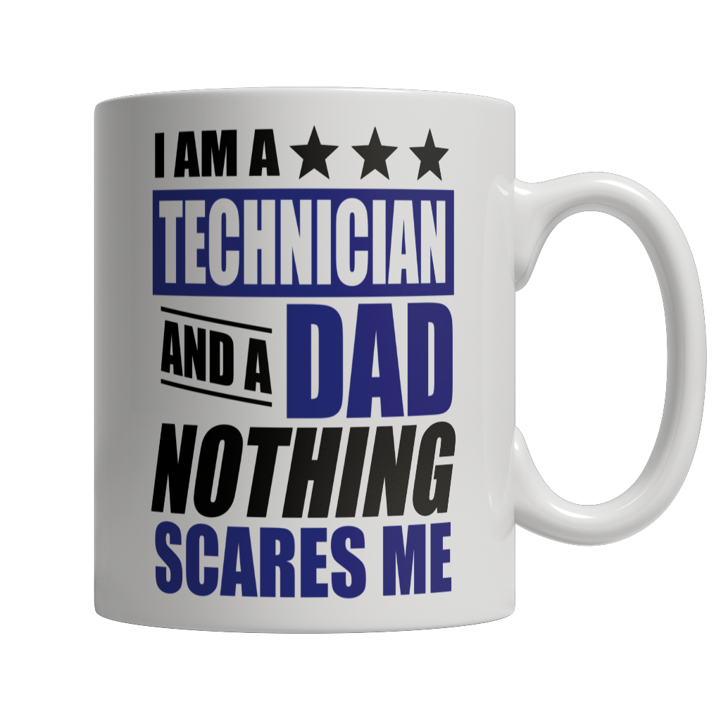 Limited Edition - I Am A Technician and A Dad Nothing Scares Me White Mug