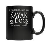Limited Edition:  All That I Care About Is My Kayak & Dogs And Maybe Like 3 People Black Mug