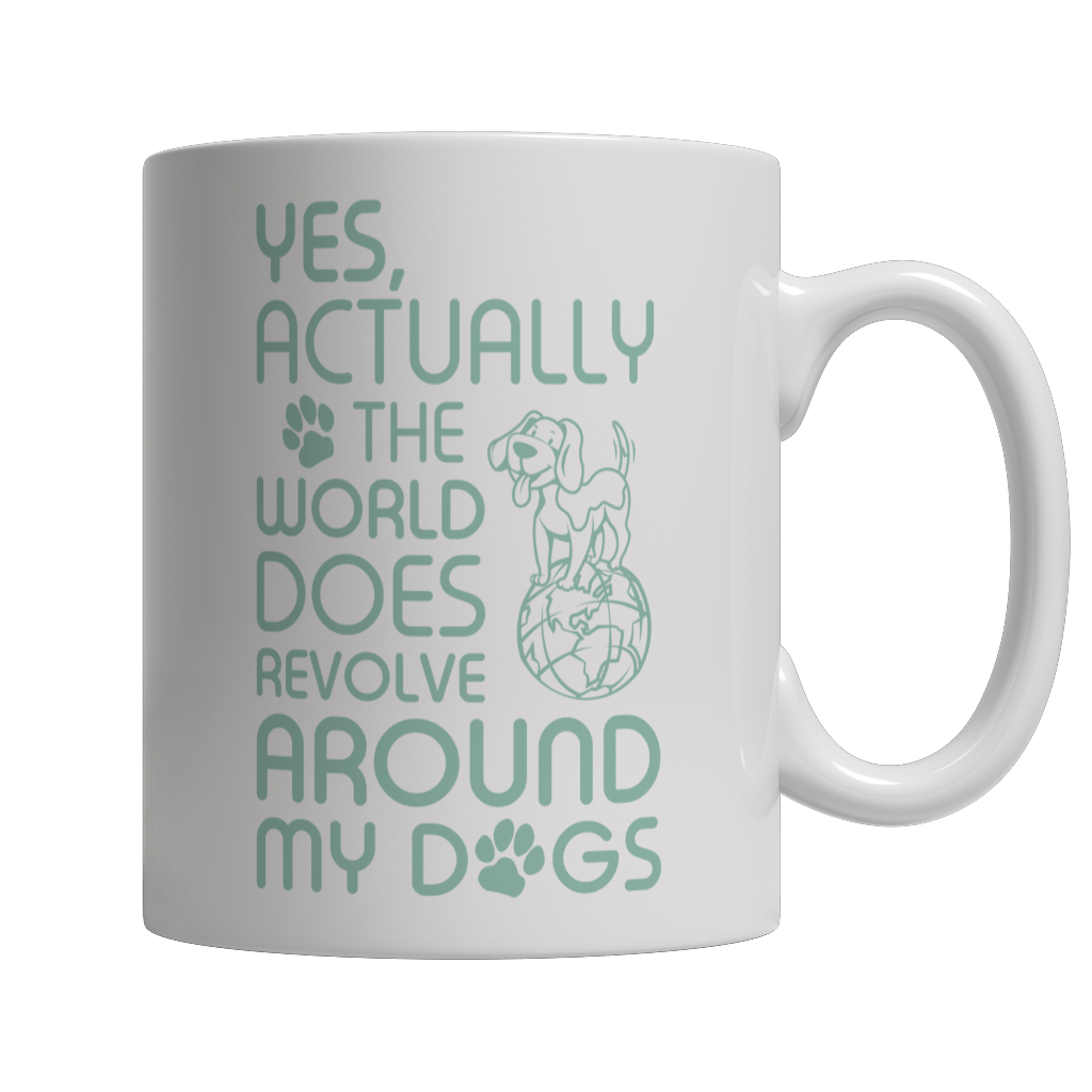Yes Actually The World Does Revolve Around My Dogs White Mug Limited Edition: