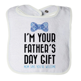 I Am Your Father's Day Gift Mom Says You're Welcome - boy