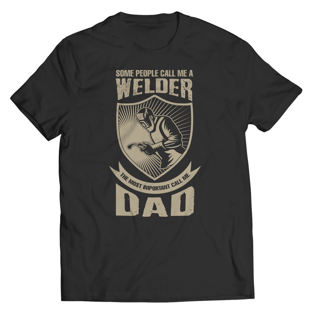 Limited Edition - Some call me a Welder But the Most Important ones call me Dad