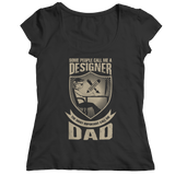 Limited Edition - Some call me a Designer But the Most Important ones call me Dad