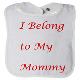"Customized baby bibs - ""I Belong to my mommy"" add any words"