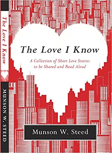 The Love I Know: A Collection of Love Stories to be Shared and Read Aloud