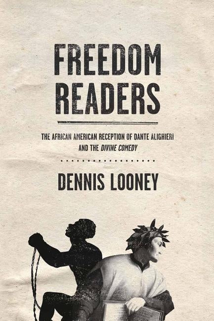 Freedom Readers: The African American Reception of Dante Alighieri and the Divine Comedy by Looney, Dennis