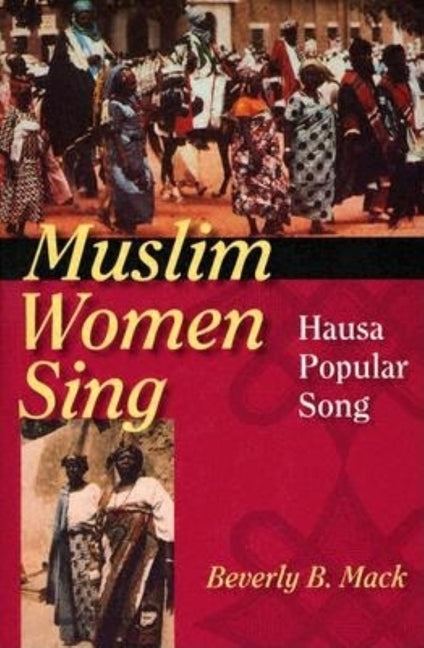 Muslim Women Sing: Hausa Popular Song by Mack, Beverly B.