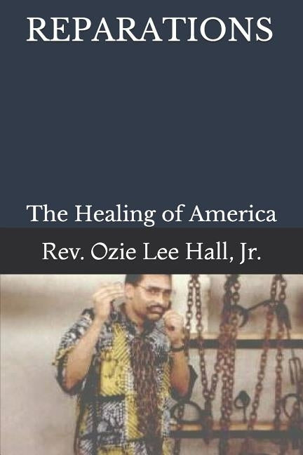 Reparations: The Healing of America by Hall Jr, Ozie Lee