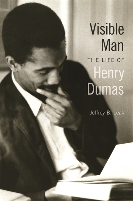 Visible Man: The Life of Henry Dumas by Leak, Jeffrey B.