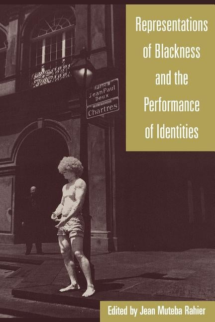 Representations of Blackness and the Performance of Identities by Rahier, Jean Muteba