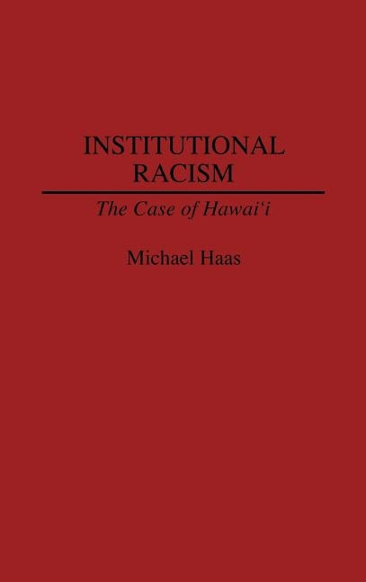 Institutional Racism: The Case of Hawaii by Haas, Michael