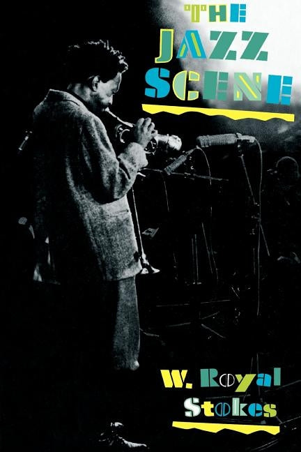 The Jazz Scene: An Informal History from New Orleans to 1990 by Stokes, W. Royal
