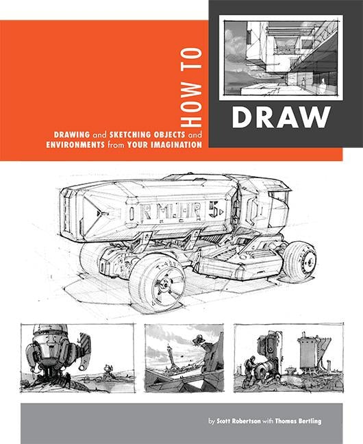 How to Draw: Drawing and Sketching Objects and Environments from Your Imagination by Robertson, Scott
