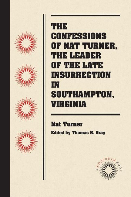 The Confessions of Nat Turner, the Leader of the Late Insurrection in Southampton, Virginia by Turner, Nat