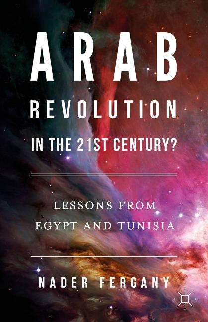 Arab Revolution in the 21st Century?: Lessons from Egypt and Tunisia by Fergany, Nader