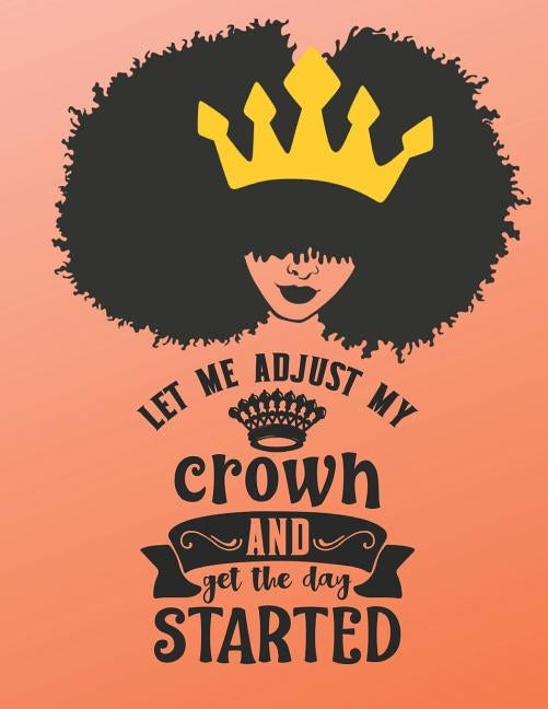Let Me Adjust My Crown and Get the Day Started: Composition Notebook for Melanin Rich Beauties by Power, Melanin