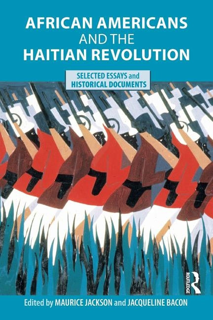 African Americans and the Haitian Revolution: Selected Essays and Historical Documents by Jackson, Maurice