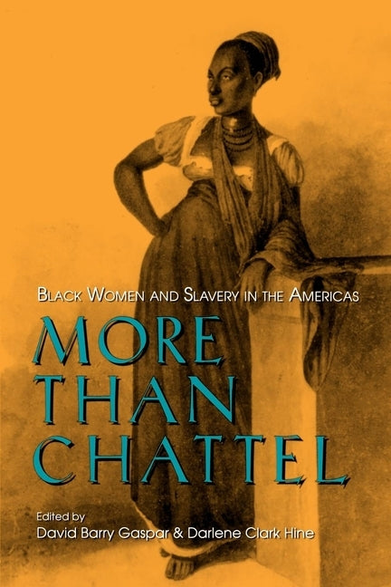 More Than Chattel: Black Women and Slavery in the Americas by Gaspar, David Barry