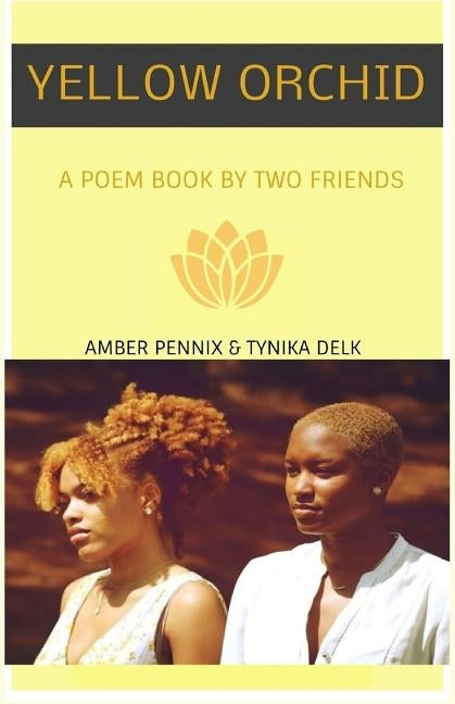 Yellow Orchid: A Poem Book By Two Friends by Delk, Tynika