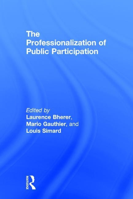 The Professionalization of Public Participation by Bherer, Laurence