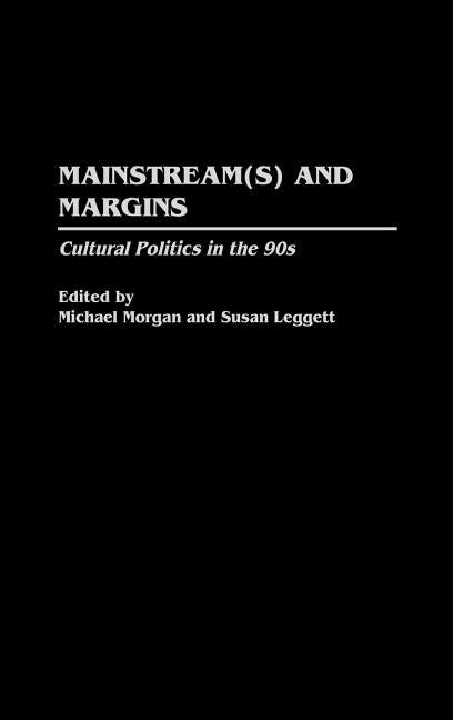 Mainstream(s) and Margins: Cultural Politics in the 90s by Morgan, Michael