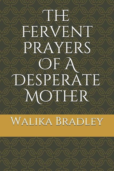 The Fervent Prayers Of A Desperate Mother by Bradley, Walika a.