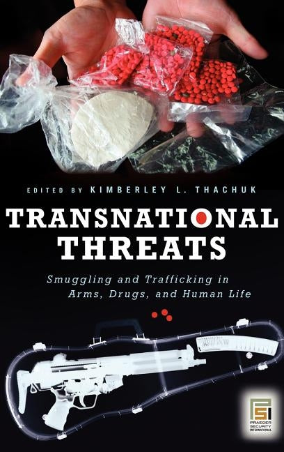 Transnational Threats: Smuggling and Trafficking in Arms, Drugs, and Human Life by Thachuk, Kimberley L.