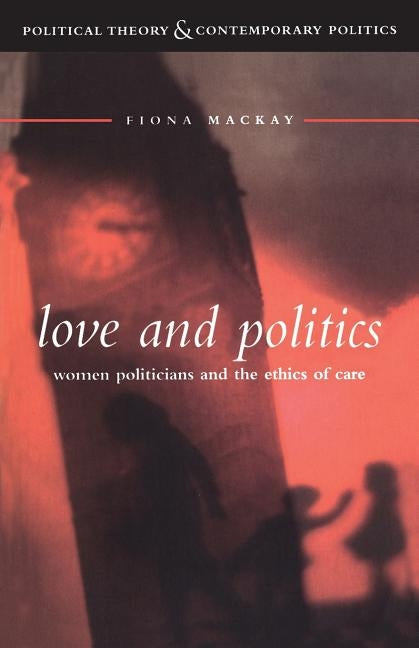 Love and Politics by MacKay, Fiona