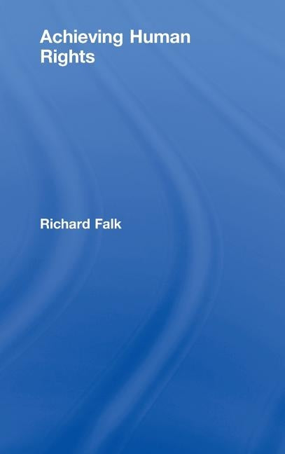 Achieving Human Rights by Falk, Richard