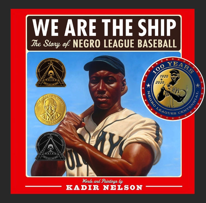 We Are the Ship: The Story of Negro League Baseball by Nelson, Kadir