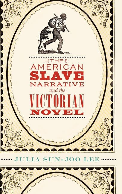 The American Slave Narrative and the Victorian Novel by Lee, Julia Sun
