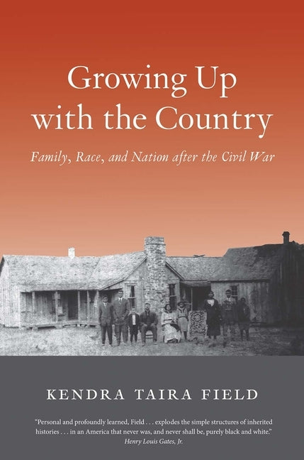 Growing Up with the Country: Family, Race, and Nation After the Civil War by Field, Kendra Taira