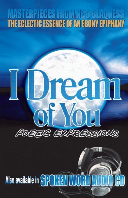 I Dream of You: Poetic Expressions by Blaqness, Neo