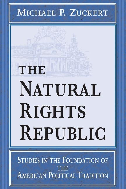 Natural Rights Republic: Studies in the Foundation of the American Political Tradition by Zuckert, Michael P.